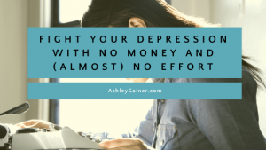 fight your depression with no money and (almost) no effort
