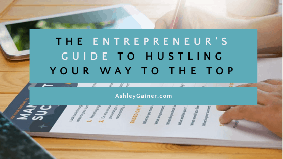 the entrepreneur's guide to hustling your way to the top