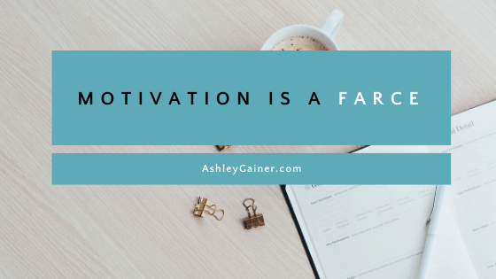 motivation is a farce