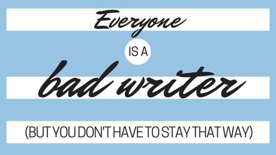 Think you're a bad writer? Think again.