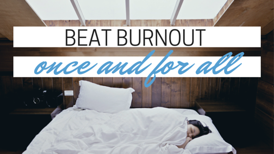 Beat burnout once and for all!