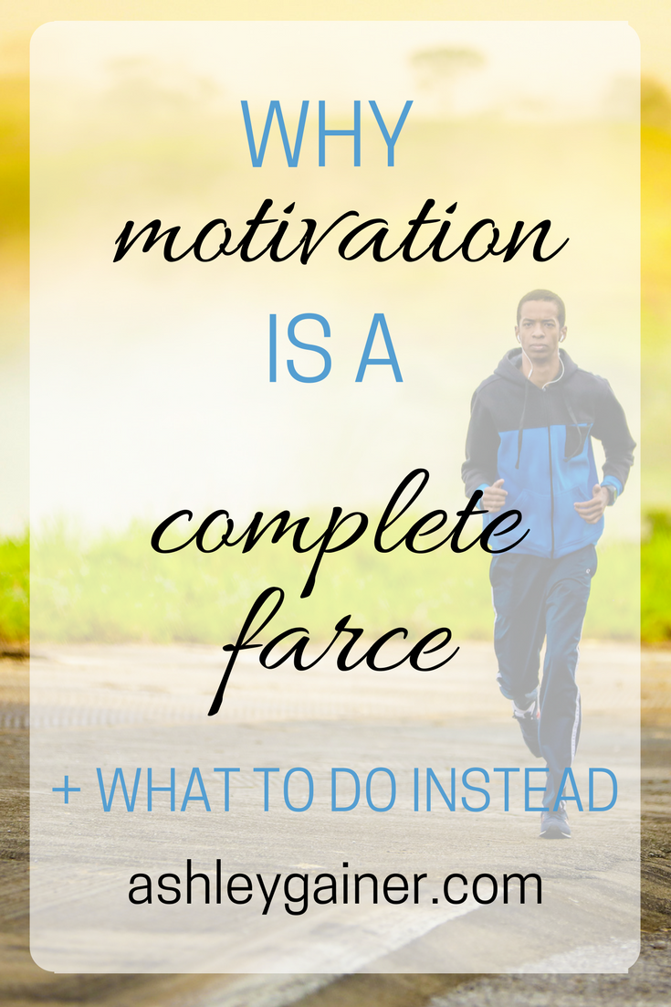 """Motivation"" will never get you where you want to go (ESPECIALLY if you want to be a freelance writer). Here's what to do instead."