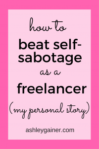 Self-sabotage can strike anyone, especially freelancers. Here's how one freelance writer overcame hers.