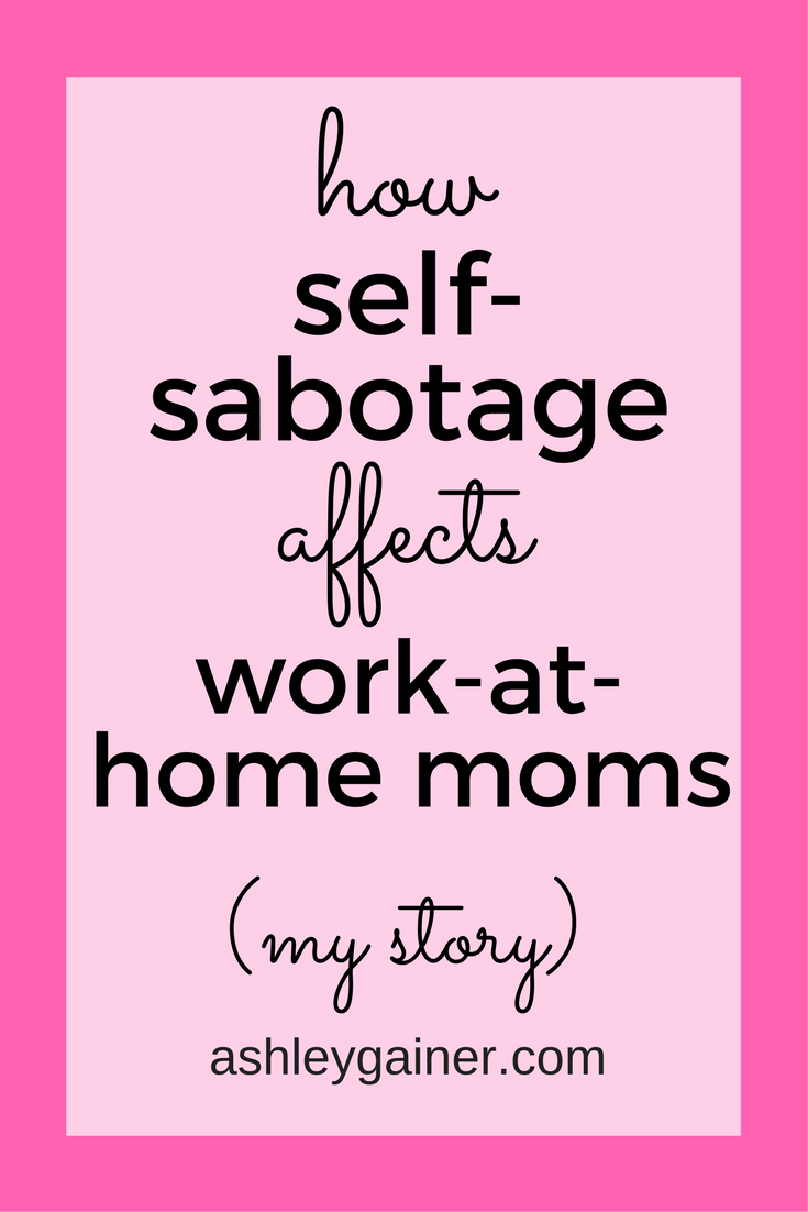 Work-at-home moms come up against all kinds of obstacles. Don't let self-sabotage be one of them. Learn from my mistakes!