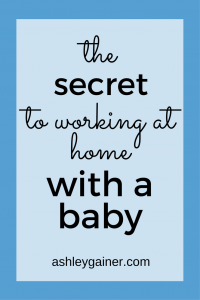 Is trying to work from home with a baby intimidating, frustrating, or downright NOT WORKING? Here's the secret to making it work...from a single work-at-home mom who figured it out.