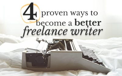 4 proven ways to become a better freelance writer