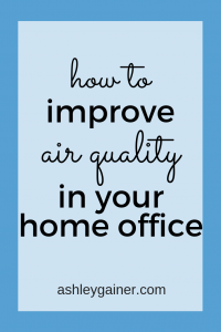 Let me show you three easy ways to improve the air in your home office!