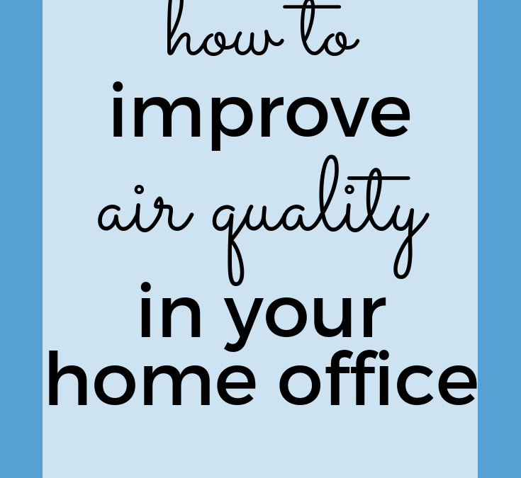 3 ways to improve the air in your home office (even if it's just the kitchen table)