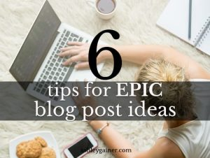 6 tips for epic blog post ideas