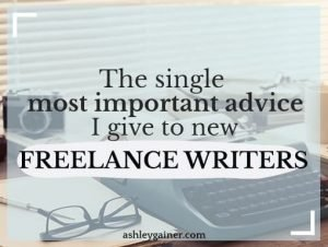 the single most important advice I give to new freelance writers