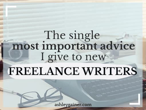 The Single Most Important Piece of Advice I Give to New Freelance Writers
