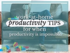 work-at-home productivity tips for when productivity is impossible
