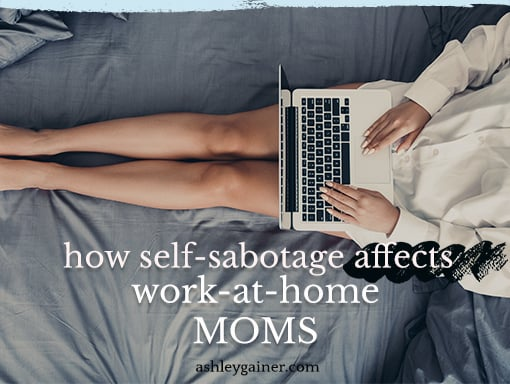 Self-Sabotage: The terrible thing about being a work-at-home mom