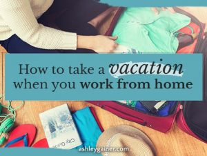 How to take a vacation when you work from home