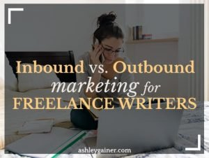 Inbound versus Outbound marketing for freelance writers