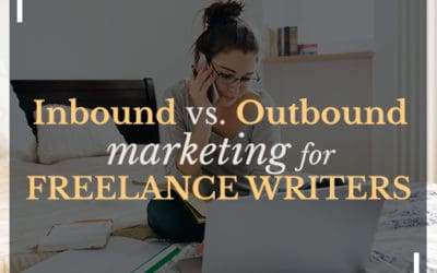 Marketing for Freelance Writers: Inbound vs. Outbound