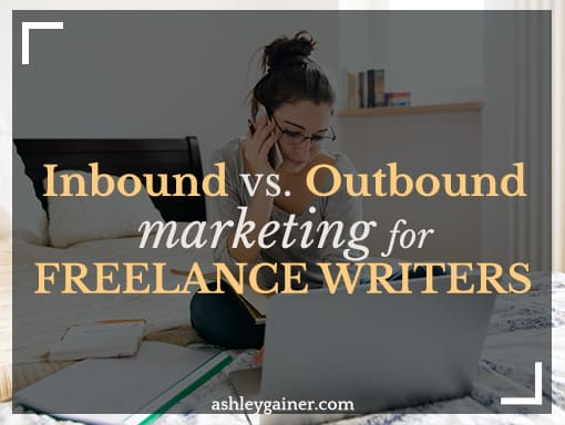 Inbound versus Outbound marketing for freelance writers