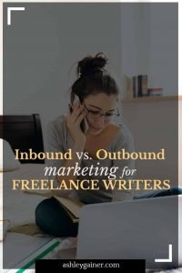 Inbound vs outbound marketing for freelance writers