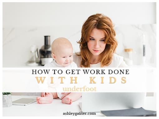How to Work at Home With Kids Underfoot: A Megapost