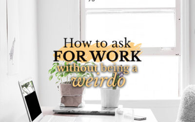 How to Ask for Work Without Being a Weirdo