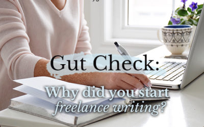 Gut Check: Remember WHY You're Freelance Writing