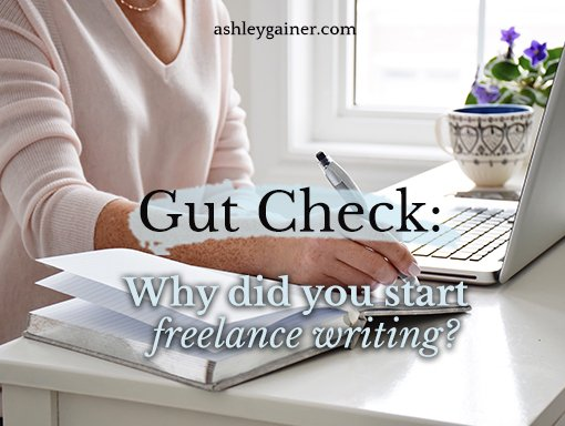 Gut check: Why did you start freelance writing?