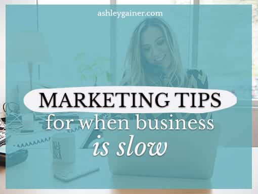 Marketing tips for when business is slow