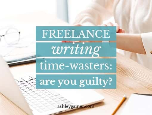 Freelance writing time-wasters: are you guilty?