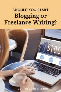 should you start blogging or freelance writing?