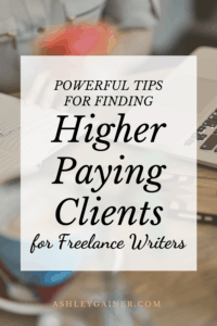 powerful tips for finding higher paying clients for freelance writers