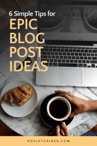 6 Simple Tips for Epic Blog Post Ideas