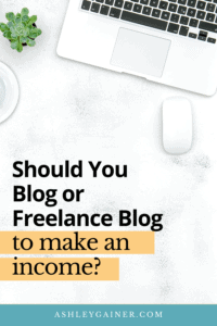 should you blog or freelance blog to make an income?