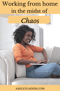 Working from home in the midst of chaos