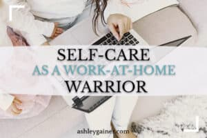 self-care as a work-at-home warrior