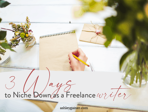 3 ways to niche down as a freelance writer