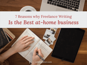 7 reasons why freelance writing is the best at-home business