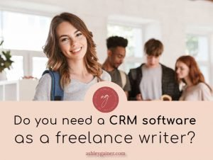 do you need a crm software as a freelance writer?