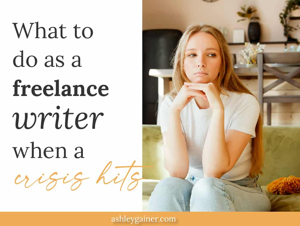 what to do as a freelance writer when a crisis hits