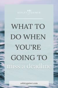 what to do when you're going to miss a deadline