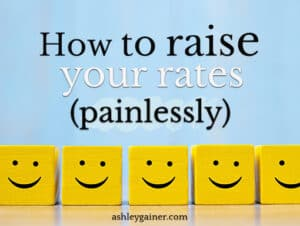 how to raise your rates (painlessly)