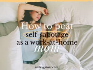 how to beat self-sabotage as a work-at-home mom